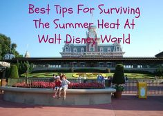 The Best Tips For Surviving The Summer Heat At Walt Disney World