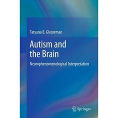 Glezerman, T. B. (2013). Autism and the brain: Neurophenomenological interpretation. New York, NY : Springer.