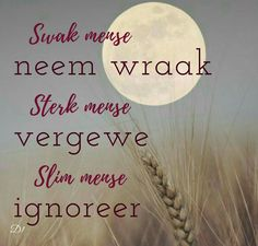 Afrikaanse Quotes, D1, Wisdom Quotes, Tart, Best Quotes, Inspirational Quotes, Slim, Words, Life Coach Quotes