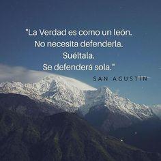 """#FRASES DE #SANTOS """"La VERDAD es como un león. No necesitadefenderla. Suéltela. Se defenderá sola""""...San Agustín"""