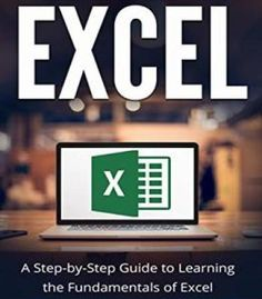 Excel: A Step-By-Step Guide To Learning The Fundamentals Of Excel PDF