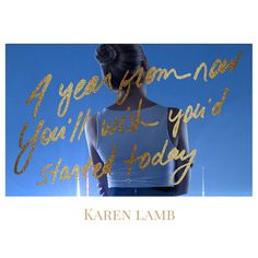 """""""A year from now you'll wish you'd started today""""- Karen Lamb #quotes"""