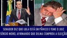 Senador diz que Lula está em pânico e teme o juiz Sérgio Moro, afirmando...