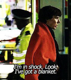 Look, I've got a blanket :D! hahaha this is one of my favorite parts from Sherlock!