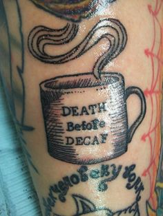 """death before decaf"" coffee tattoo. Love! :)"