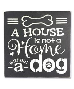Look what I found on #zulily! Wood 'A House is Not a Home without a Dog' Wall Sign #zulilyfinds