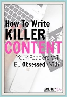 """How To Write Killer Content Your Readers Will Be Obsessed With! A walkthrough of what you need in order to create the """"perfect post"""", the kind that will keep readers visiting your blog/website again and again! Plus, a FREE CHECKLIST to use every time you write, before you hit publish!"""