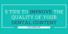 5 Tips That Will Improve the Quality of Your Dental Content #contentmarketing #marketing #seo #dentists #digitalmarketing