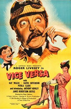Vice Versa (1948) Stars: Roger Livesey, Kay Walsh, Petula Clark, David Hutcheson, Anthony Newley, James Robertson Justice, Harcourt Williams ~  Director: Peter Ustinov