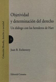 Objetividad y determinación del derecho: un diálogo con los herederos de Hart/ Juan B. Etcheverry. 341 C5 20