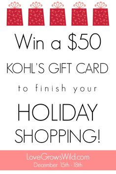 Win a $50 Kohls gift card to finish your holiday shopping! Enter at LoveGrowsWild.com December 15th - 18th!