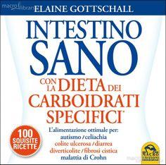 http://langolodelpersonalcoaching.blogspot.it/2014/02/intestino-sano-con-la-dieta-dei.html INTESTINO SANO CON LA DIETA DEI CARBOIDRATI SPECIFICI L'alimentazione ottimale per: autismo, celiachia, colite ulcerosa, diarrea, diverticolite, fibrosi cistica, malattia di Crohn di Elaine GOTTSCHALL Recensione di Raffaele CIRUOLO presenta un efficace piano alimentare in maniera chiara e dettagliata