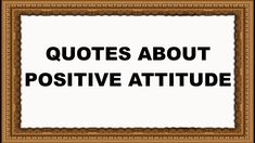 Top Quotes About Positive Attitude Best Positive Quotes, Positive Attitude, Inspirational Quotes, Top Quotes, Life Quotes, Health And Wellness Quotes, Self Acceptance, Great Life, Critical Thinking