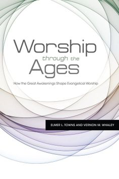 DEAL:  Worship Through the Ages by Vernon M. Whaley @ElmerTowns $0.99 // #christian #ebooks #sale