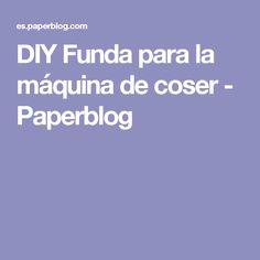 DIY Funda para la máquina de coser - Paperblog