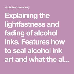 """Explaining the lightfastness and fading of alcohol inks. Features how to seal alcohol ink art and what the alcohol ink manufacturers have to say. by Laurie """"Trumpet"""" Williams Alcohol Ink Tiles, Alcohol Ink Crafts, Alcohol Ink Painting, Marker Crafts, Sharpie Crafts, Clay Crafts, Spray Paint Art, Ink In Water, Acrylic Spray"""