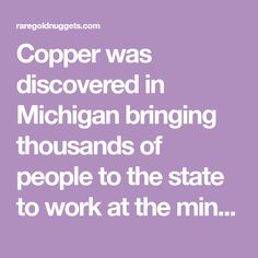 Copper was discovered in Michigan bringing thousands of people to the state to work at the mines. Most of Michigan's ghost towns are a result of the mines. Metal Detecting Tips, Ghost Towns, Michigan, Bring It On, Copper, People, Brass, People Illustration, Folk