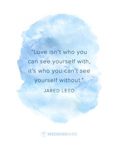 "10 Heartfelt Celebrity Love Quotes: ""Love isn't who you can see yourself with, it's who you can't see yourself without"" - Jared Leto love quote; wedding speech quote"