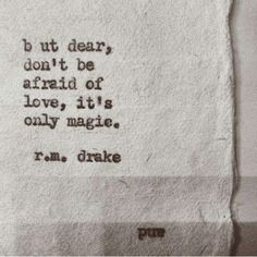 but dear, don't be afraid of love, it's only magic ♥♥ ~r m drake The Words, More Than Words, Cool Words, Words Quotes, Me Quotes, Sayings, Rm Drake Quotes, Motivational Quotes, Pretty Words