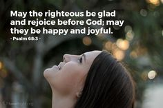 Illustration of Psalm — May the righteous be glad and rejoice before God; may they be happy and joyful. Bible Quotes, Bible Verses, Scriptures, Free Daily Devotional, Psalm 68, Todays Verse, Bible Society, Thankful Heart, God Loves Me