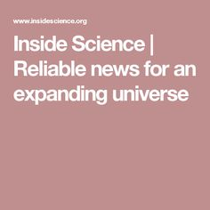 Inside Science | Reliable news for an expanding universe