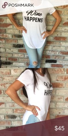 """""""Wine Happens"""" Tee Chic white side slit graphic tee with amazing soft material.  Extremely comfy and goes with everything! Gotta have it! T&J Designs Tops Tees - Short Sleeve"""