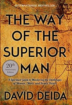 The Way of the Superior Man: A Spiritual Guide to Masteri...