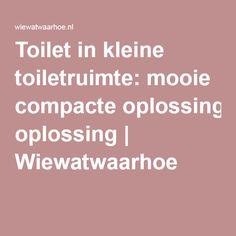 Toilet in kleine toiletruimte: mooie compacte oplossing | Wiewatwaarhoe