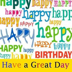 *Happy Birthday. Have a great day