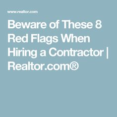 Beware of These 8 Red Flags When Hiring a Contractor | Realtor.com®