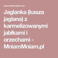 Jaglanka (kasza jaglana) z karmelizowanymi jabłkami i orzechami - MniamMniam.pl Health, Food, Health Care, Essen, Meals, Yemek, Eten, Salud