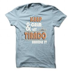 K eep Calm And Let TIRADO Handle it TA001 #name #tshirts #TIRADO #gift #ideas #Popular #Everything #Videos #Shop #Animals #pets #Architecture #Art #Cars #motorcycles #Celebrities #DIY #crafts #Design #Education #Entertainment #Food #drink #Gardening #Geek #Hair #beauty #Health #fitness #History #Holidays #events #Home decor #Humor #Illustrations #posters #Kids #parenting #Men #Outdoors #Photography #Products #Quotes #Science #nature #Sports #Tattoos #Technology #Travel #Weddings #Women