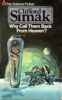 Why Call Them Back From Heaven? by Clifford D. 1977 cover by Gino D'Achille. Science Fiction Books, Pulp Fiction, Fiction Novels, Classic Sci Fi Books, 70s Sci Fi Art, Management Books, Sci Fi Novels, Comic Covers, Book Covers