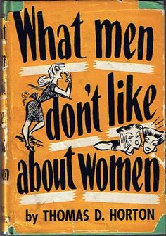 What Men Dont Like About Women by Thomas D. Horton | Goodreads