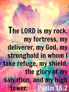 The Lord is my rock...