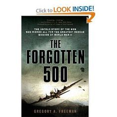 The Forgotten 500: The Untold Story of the Men Who Risked All for the Greatest Rescue Mission of World War II: Gregory A. Freeman: 9780451224958: Amazon.com: Books