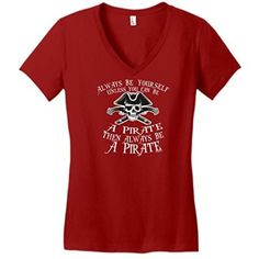 Always Be Yourself Unless You Can Be a Pirate Juniors V-Neck. Perfect for Talk Like a PIrate Day!