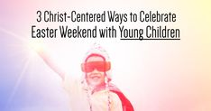 3 Christ-Centered Ways to Celebrate Easter Weekend With Young Children Inspirational Articles, Youngest Child, Christian Devotions, Easter Traditions, Easter Weekend, Each Day, Daily Devotional, Young Children, To Focus