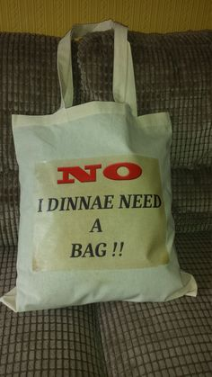 """Shopping / Tote Bag """"No i Dinnae Need a Bag"""" by PerthGiftHouse on Etsy"""