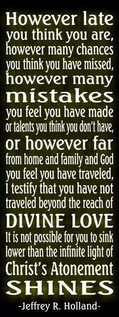 LDS quote. It is totally true. I love this