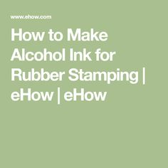 How to Make Alcohol Ink for Rubber Stamping | eHow | eHow