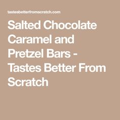 Salted Chocolate Caramel and Pretzel Bars - Tastes Better From Scratch