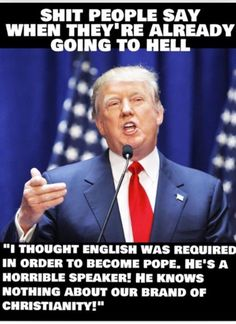 """What? What is """"Our """"Brand"""" Of Christianity?"""" Is he speaking about """"The Twisted, Hateful Christianity"""" of The Racist-Right Trump Coalition who have Re-Written The Bible to include """"Hate Thou Neighbor?"""" Did Jesus speak English, ..would Jesus be a member of this """"Brand"""" of Christianity?"""