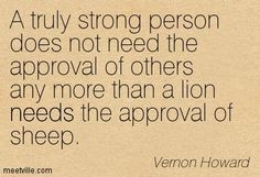 person does not need the approval of others any more than a lion needs the - Pesquisa do Google