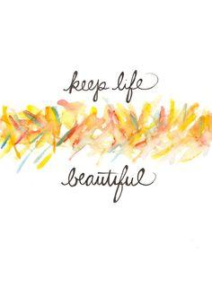 """Keep life beautiful.""  #quote #art #saying"