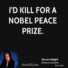 Steven Wright Quotes - I'd kill for a Nobel Peace Prize. Steven Wright, Jokes Images, Nobel Peace Prize, Sarcasm, Image Search, Funny Quotes, Wisdom, Thoughts, Humor