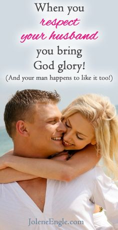 When you respect your husband you bring God glory!  (And your man happens to like it too!)