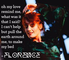 """FLORENCE + the MACHINE, Ship to Wreck: """"Oh, my love, remind me, what was it that I said? I can't help but pull the earth around me, to make my bed"""""""