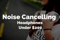 What are the best noise cancelling headphones under 200?