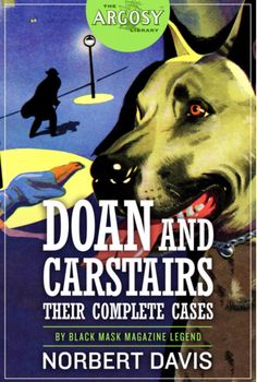 """For the first time in an authorized edition, all five stories of Doan and his """"partner,"""" his Great Dane, Carstairs. Written by Norbert Davis. Hard Boiled Detective, Raymond Chandler, Short Novels, Private Eye, Detective Agency, Black Mask, Pulp Art, Pulp Fiction, Short Stories"""